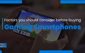 Factors You Should Consider Before Buying a Gaming Smartphone